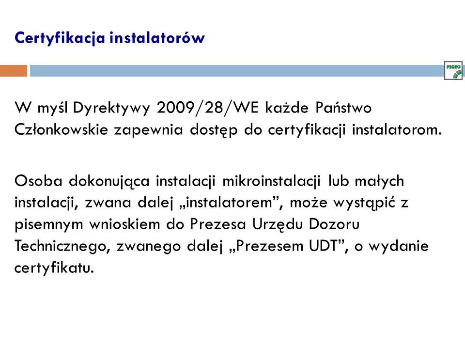 Certyfikacja instalatorów W myśl Dyrektywy 2009/28/WE każde Państwo Członkowskie zapewnia dostęp do certyfikacji instalatorom. Osoba dokonująca instal