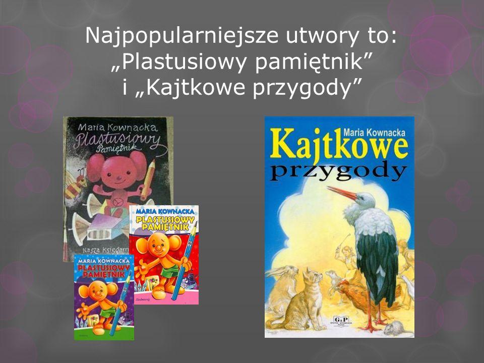 Najpopularniejsze utwory to: Plastusiowy pamiętnik i Kajtkowe przygody