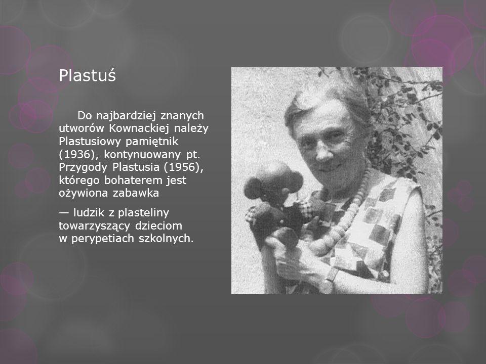 Plastuś Do najbardziej znanych utworów Kownackiej należy Plastusiowy pamiętnik (1936), kontynuowany pt. Przygody Plastusia (1956), którego bohaterem j
