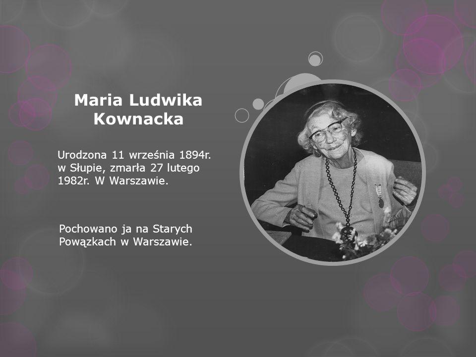 Maria Ludwika Kownacka Urodzona 11 września 1894r. w Słupie, zmarła 27 lutego 1982r. W Warszawie. Pochowano ja na Starych Powązkach w Warszawie.