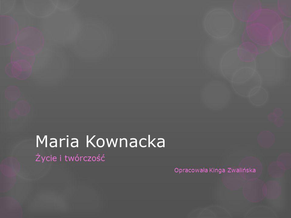 Maria Kownacka Życie i twórczość Opracowała Kinga Zwalińska