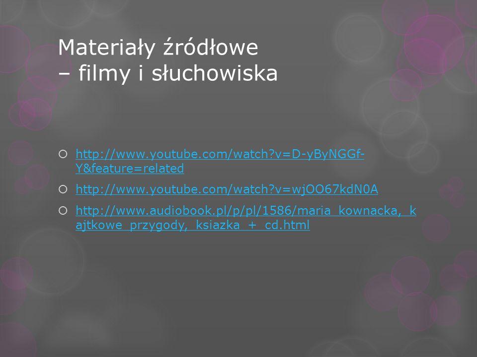 Materiały źródłowe – filmy i słuchowiska http://www.youtube.com/watch?v=D-yByNGGf- Y&feature=related http://www.youtube.com/watch?v=D-yByNGGf- Y&featu