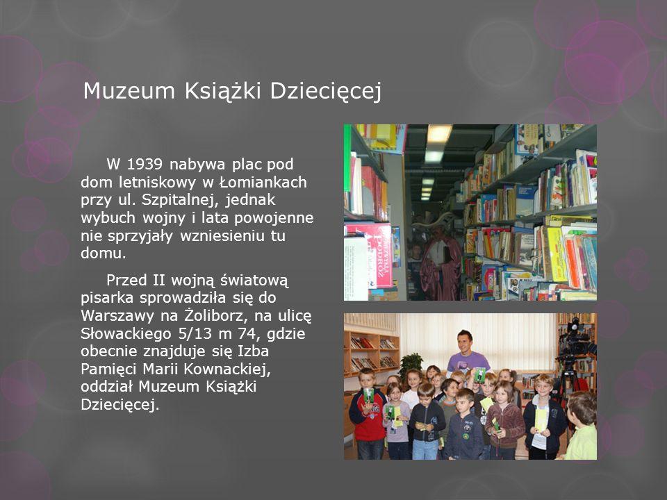 Muzeum Książki Dziecięcej W 1939 nabywa plac pod dom letniskowy w Łomiankach przy ul. Szpitalnej, jednak wybuch wojny i lata powojenne nie sprzyjały w