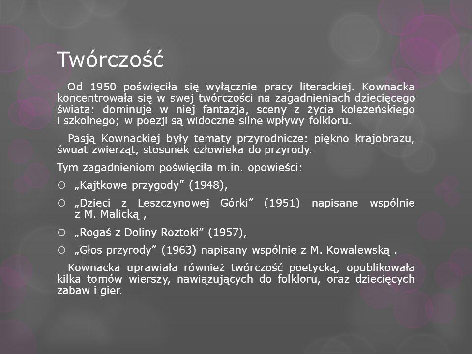 Twórczość Od 1950 poświęciła się wyłącznie pracy literackiej. Kownacka koncentrowała się w swej twórczości na zagadnieniach dziecięcego świata: dominu