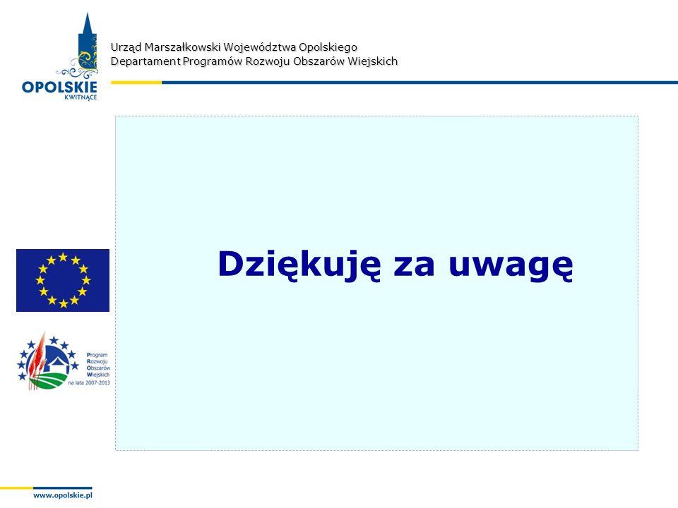 Urząd Marszałkowski Województwa Opolskiego Departament Programów Rozwoju Obszarów Wiejskich Dziękuję za uwagę