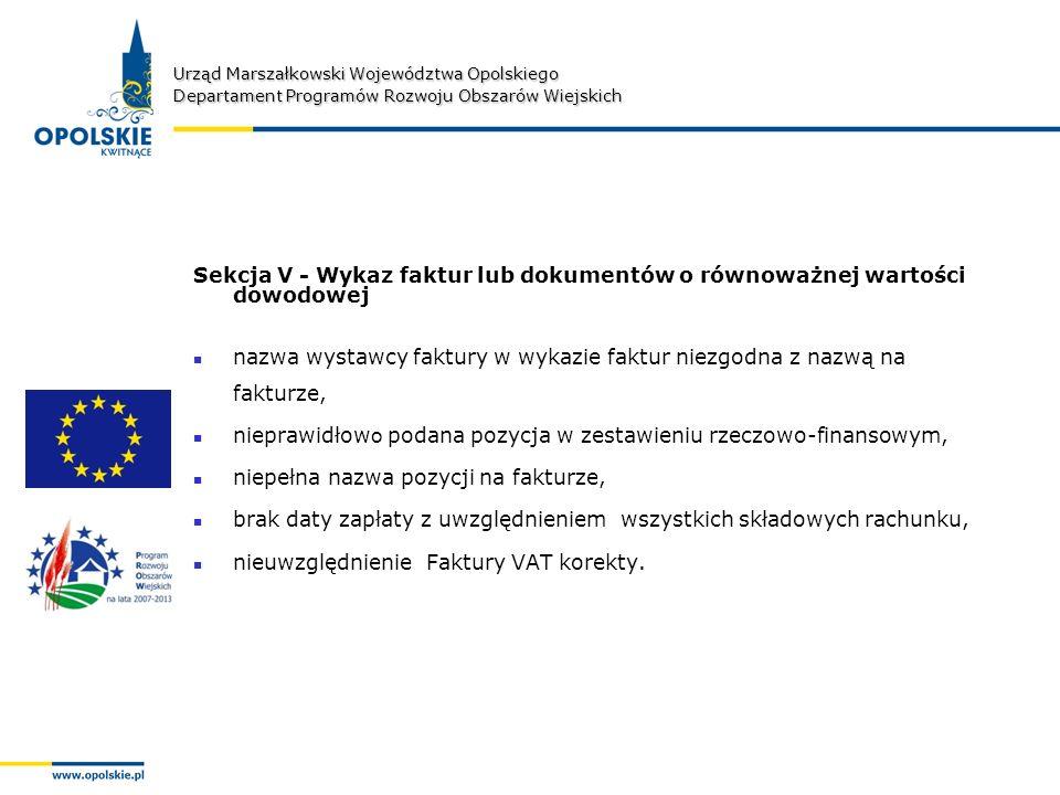 Urząd Marszałkowski Województwa Opolskiego Departament Programów Rozwoju Obszarów Wiejskich Sekcja V - Wykaz faktur lub dokumentów o równoważnej wartości dowodowej nazwa wystawcy faktury w wykazie faktur niezgodna z nazwą na fakturze, nieprawidłow o podana pozycja w zestawieniu rzeczowo-finansowym, niepełna nazwa pozycji na fakturze, brak daty zapłaty z uwzględnieniem wszystkich składowych rachunku, nieuwzględnienie Faktury VAT korekty.