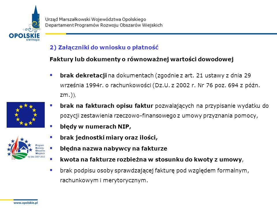 Urząd Marszałkowski Województwa Opolskiego Departament Programów Rozwoju Obszarów Wiejskich 2) Załączniki do wniosku o płatność Faktury lub dokumenty o równoważnej wartości dowodowej brak dekretacji na dokumentach (zgodnie z art.