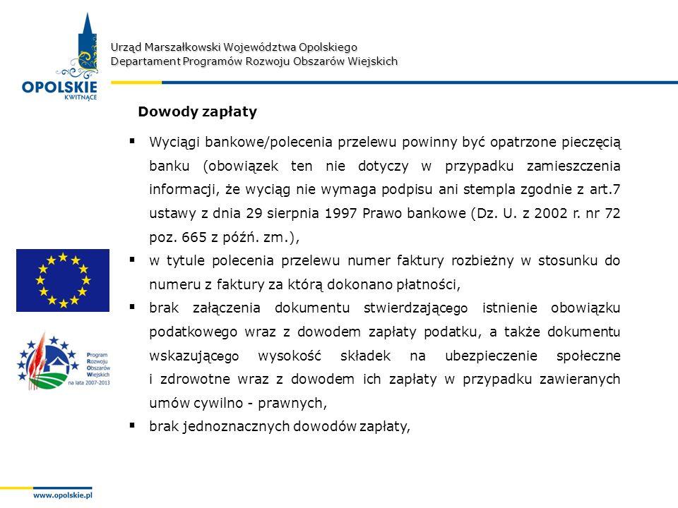 Urząd Marszałkowski Województwa Opolskiego Departament Programów Rozwoju Obszarów Wiejskich Wyciągi bankowe/polecenia przelewu powinny być opatrzone pieczęcią banku (obowiązek ten nie dotyczy w przypadku zamieszczenia informacji, że wyciąg nie wymaga podpisu ani stempla zgodnie z art.7 ustawy z dnia 29 sierpnia 1997 Prawo bankowe (Dz.