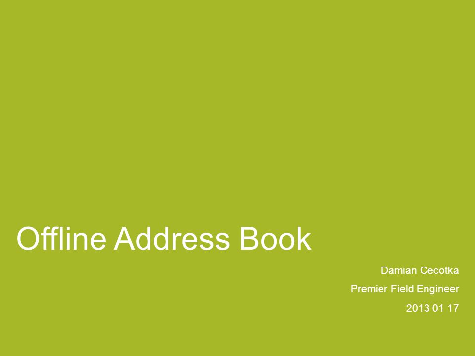 Offline Address Book Damian Cecotka Premier Field Engineer 2013 01 17