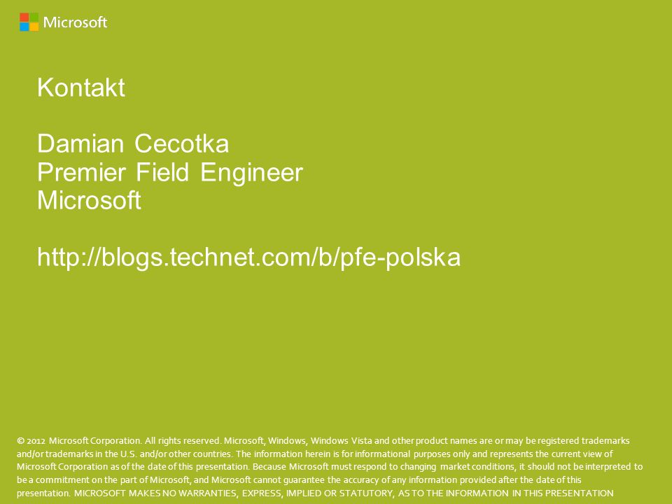 Kontakt Damian Cecotka Premier Field Engineer Microsoft http://blogs.technet.com/b/pfe-polska © 2012 Microsoft Corporation. All rights reserved. Micro