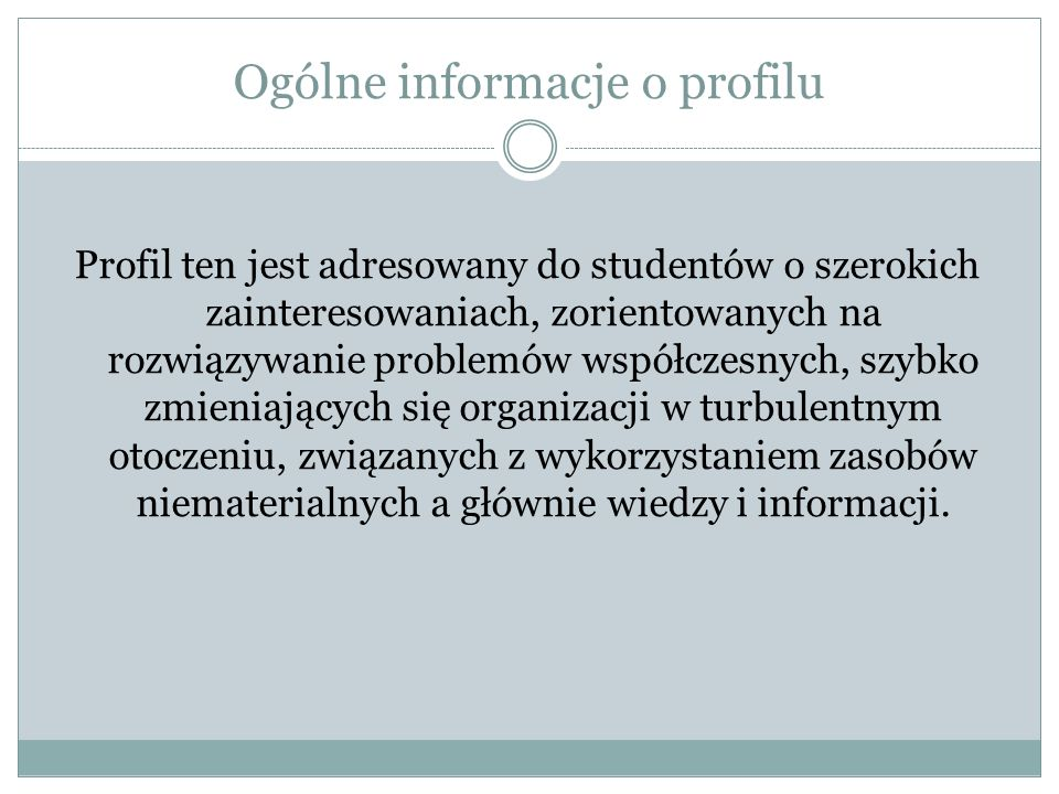 Ogólne informacje o profilu Profil ten jest adresowany do studentów o szerokich zainteresowaniach, zorientowanych na rozwiązywanie problemów współczes