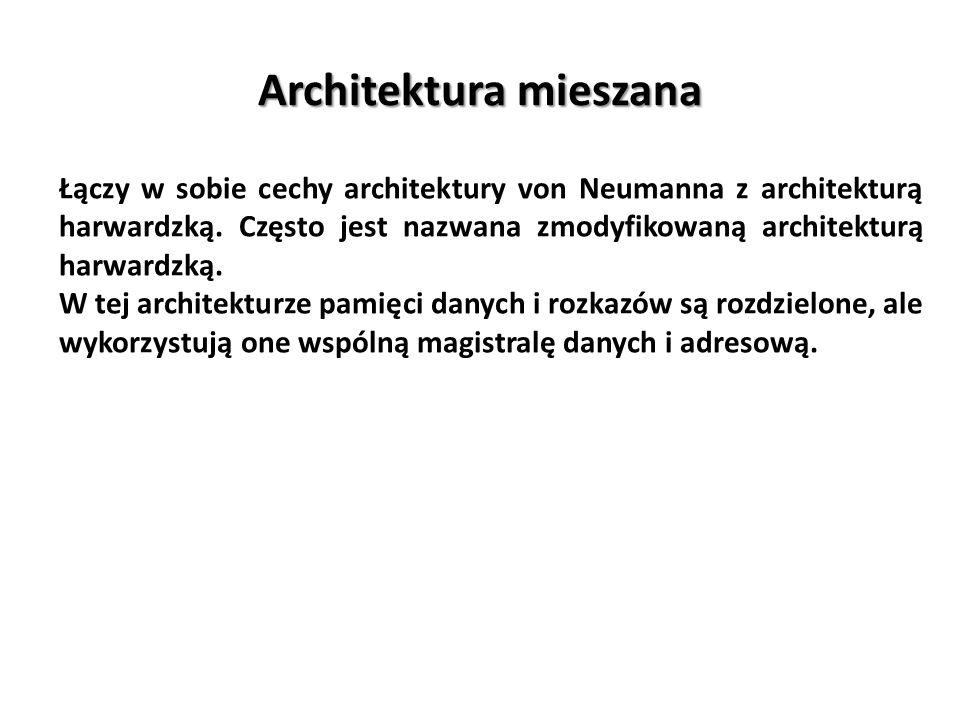 Architektura mieszana Łączy w sobie cechy architektury von Neumanna z architekturą harwardzką. Często jest nazwana zmodyfikowaną architekturą harwardz