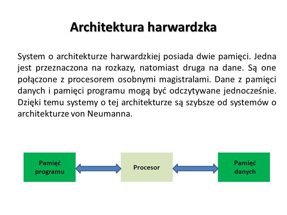 Architektura harwardzka System o architekturze harwardzkiej posiada dwie pamięci. Jedna jest przeznaczona na rozkazy, natomiast druga na dane. Są one