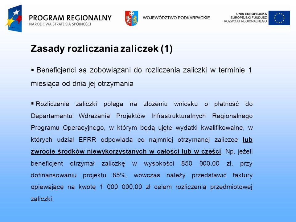 Zasady rozliczania zaliczek (1) Beneficjenci są zobowiązani do rozliczenia zaliczki w terminie 1 miesiąca od dnia jej otrzymania Rozliczenie zaliczki polega na złożeniu wniosku o płatność do Departamentu Wdrażania Projektów Infrastrukturalnych Regionalnego Programu Operacyjnego, w którym będą ujęte wydatki kwalifikowalne, w których udział EFRR odpowiada co najmniej otrzymanej zaliczce lub zwrocie środków niewykorzystanych w całości lub w części.