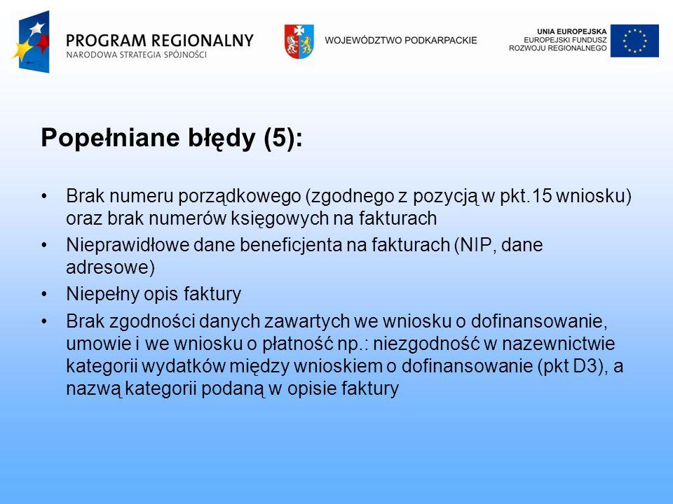 Popełniane błędy (5): Brak numeru porządkowego (zgodnego z pozycją w pkt.15 wniosku) oraz brak numerów księgowych na fakturach Nieprawidłowe dane beneficjenta na fakturach (NIP, dane adresowe) Niepełny opis faktury Brak zgodności danych zawartych we wniosku o dofinansowanie, umowie i we wniosku o płatność np.: niezgodność w nazewnictwie kategorii wydatków między wnioskiem o dofinansowanie (pkt D3), a nazwą kategorii podaną w opisie faktury