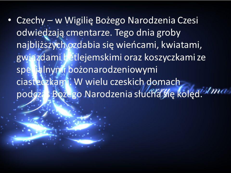 Czechy – w Wigilię Bożego Narodzenia Czesi odwiedzają cmentarze. Tego dnia groby najbliższych ozdabia się wieńcami, kwiatami, gwiazdami betlejemskimi