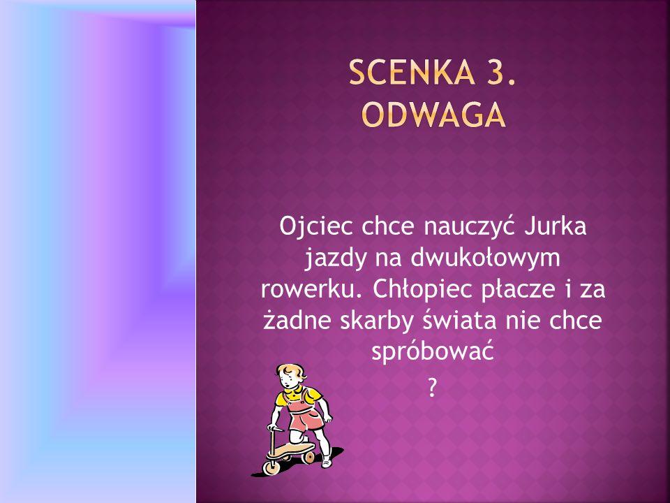 Ojciec chce nauczyć Jurka jazdy na dwukołowym rowerku. Chłopiec płacze i za żadne skarby świata nie chce spróbować ?