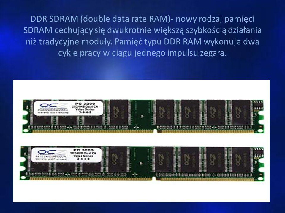 DDR SDRAM (double data rate RAM)- nowy rodzaj pamięci SDRAM cechujący się dwukrotnie większą szybkością działania niż tradycyjne moduły. Pamięć typu D