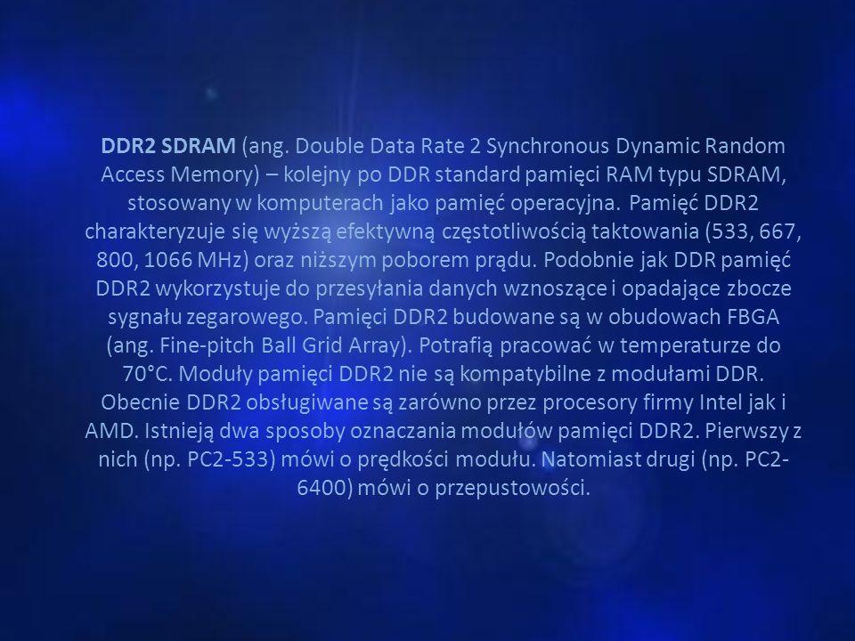 DDR2 SDRAM (ang. Double Data Rate 2 Synchronous Dynamic Random Access Memory) – kolejny po DDR standard pamięci RAM typu SDRAM, stosowany w komputerac