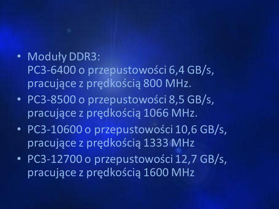 Moduły DDR3: PC3-6400 o przepustowości 6,4 GB/s, pracujące z prędkością 800 MHz. PC3-8500 o przepustowości 8,5 GB/s, pracujące z prędkością 1066 MHz.