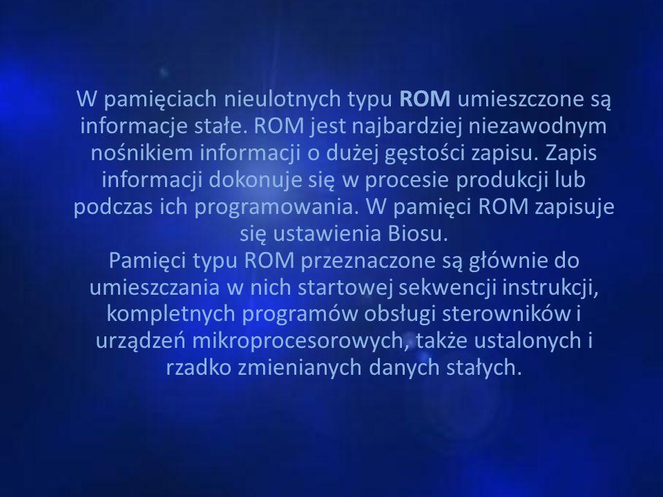 W pamięciach nieulotnych typu ROM umieszczone są informacje stałe. ROM jest najbardziej niezawodnym nośnikiem informacji o dużej gęstości zapisu. Zapi