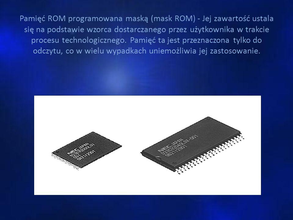 Pamięć ROM programowana maską (mask ROM) - Jej zawartość ustala się na podstawie wzorca dostarczanego przez użytkownika w trakcie procesu technologicz