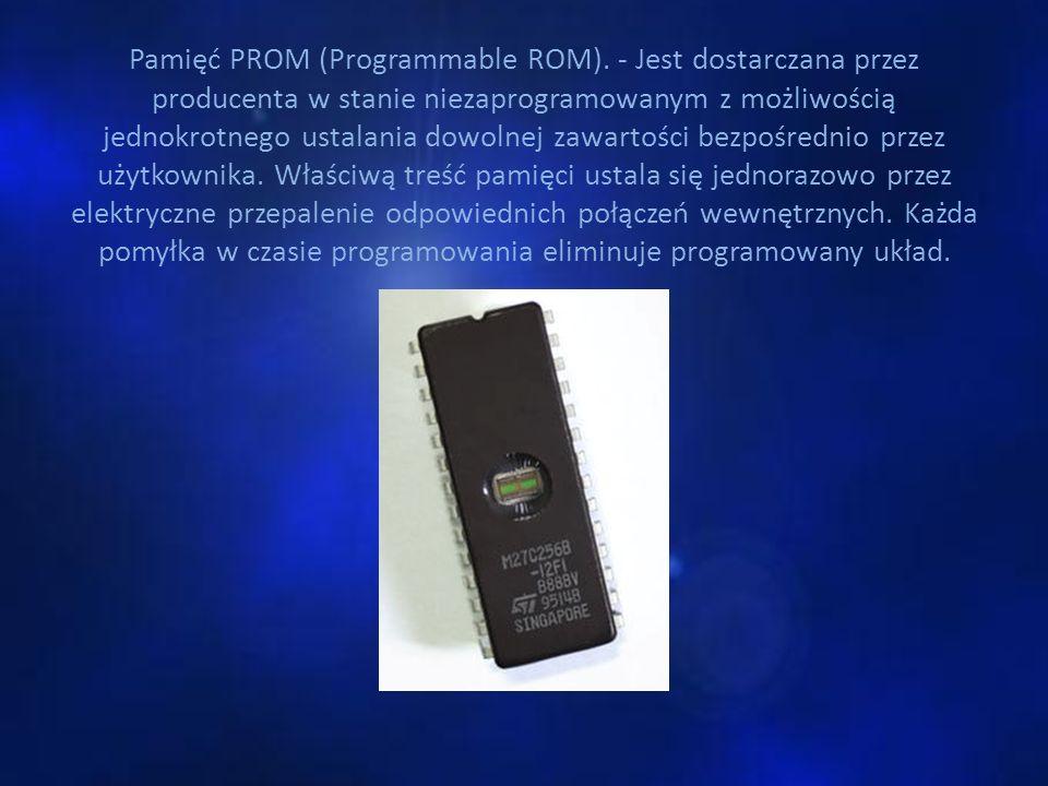 Pamięć PROM (Programmable ROM). - Jest dostarczana przez producenta w stanie niezaprogramowanym z możliwością jednokrotnego ustalania dowolnej zawarto
