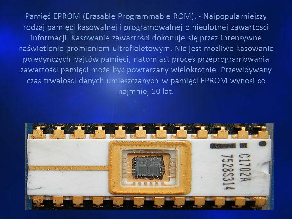 Pamięć EPROM (Erasable Programmable ROM). - Najpopularniejszy rodzaj pamięci kasowalnej i programowalnej o nieulotnej zawartości informacji. Kasowanie