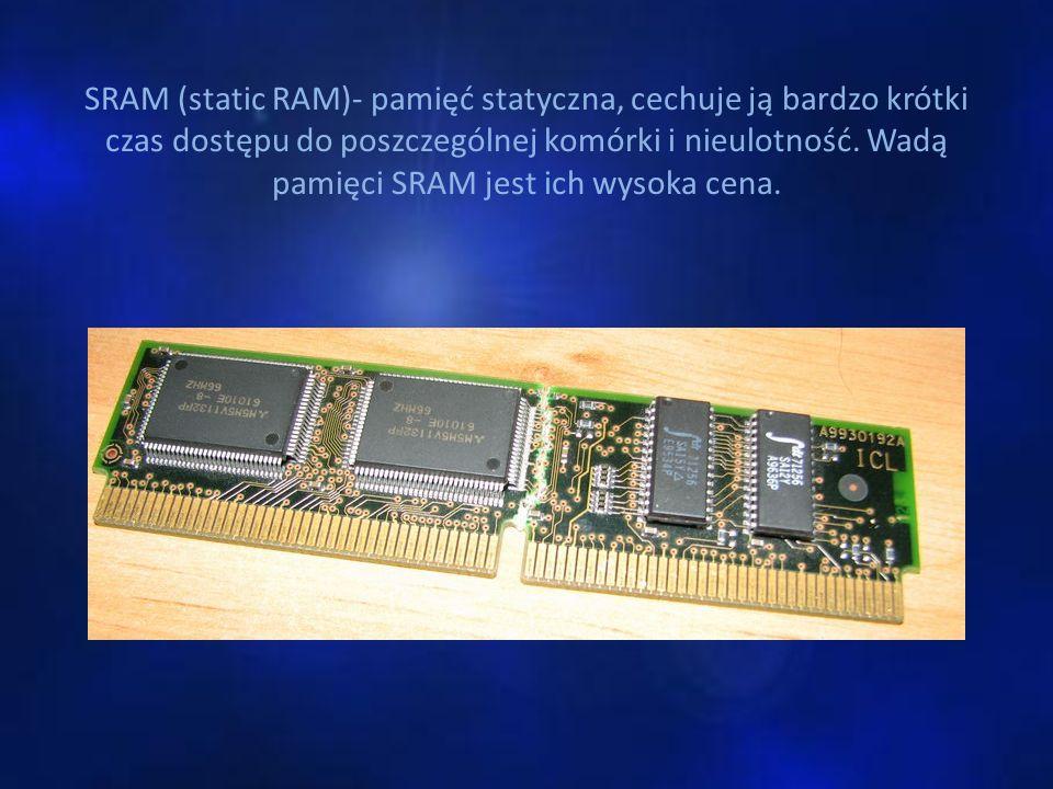SRAM (static RAM)- pamięć statyczna, cechuje ją bardzo krótki czas dostępu do poszczególnej komórki i nieulotność. Wadą pamięci SRAM jest ich wysoka c