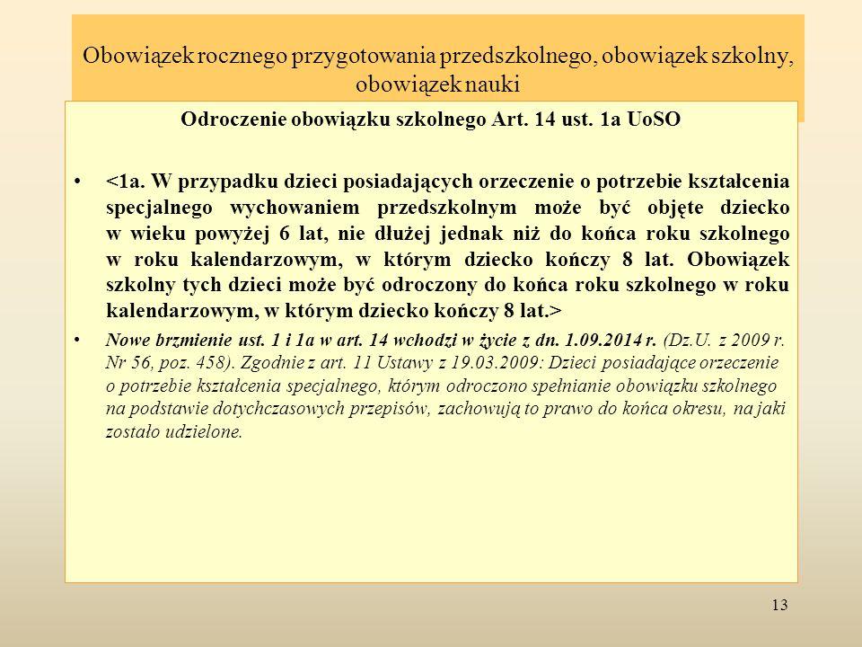 Obowiązek rocznego przygotowania przedszkolnego, obowiązek szkolny, obowiązek nauki Odroczenie obowiązku szkolnego Art. 14 ust. 1a UoSO Nowe brzmienie