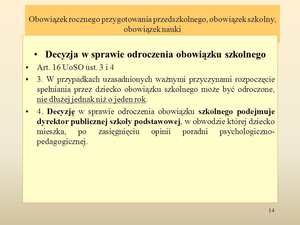 Obowiązek rocznego przygotowania przedszkolnego, obowiązek szkolny, obowiązek nauki Decyzja w sprawie odroczenia obowiązku szkolnego Art. 16 UoSO ust.