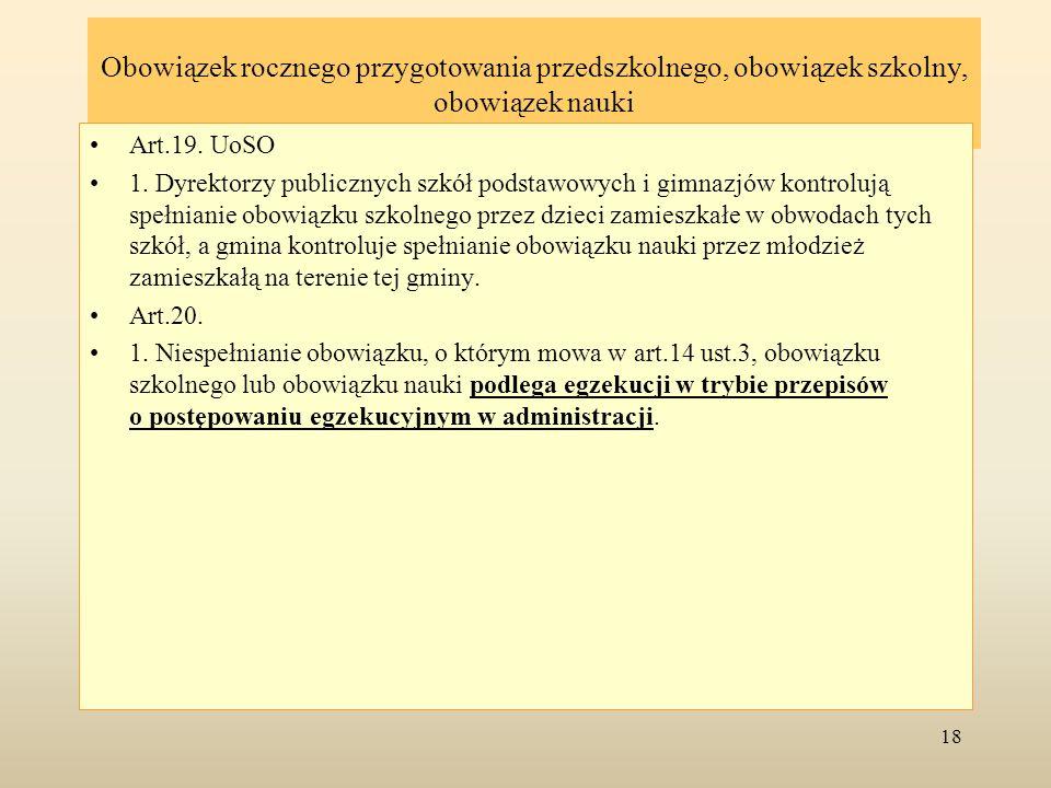 Obowiązek rocznego przygotowania przedszkolnego, obowiązek szkolny, obowiązek nauki Art.19. UoSO 1. Dyrektorzy publicznych szkół podstawowych i gimnaz
