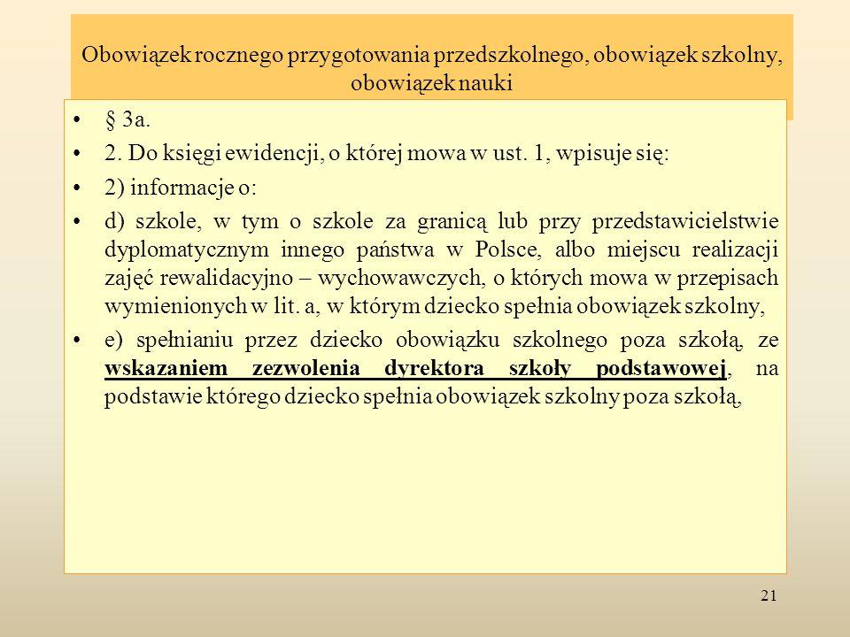 Obowiązek rocznego przygotowania przedszkolnego, obowiązek szkolny, obowiązek nauki § 3a. 2. Do księgi ewidencji, o której mowa w ust. 1, wpisuje się: