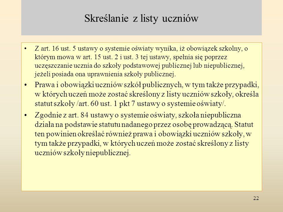 Skreślanie z listy uczniów Z art. 16 ust. 5 ustawy o systemie oświaty wynika, iż obowiązek szkolny, o którym mowa w art. 15 ust. 2 i ust. 3 tej ustawy