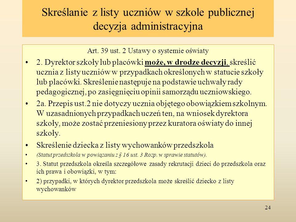 Skreślanie z listy uczniów w szkole publicznej decyzja administracyjna Art. 39 ust. 2 Ustawy o systemie oświaty 2. Dyrektor szkoły lub placówki może,
