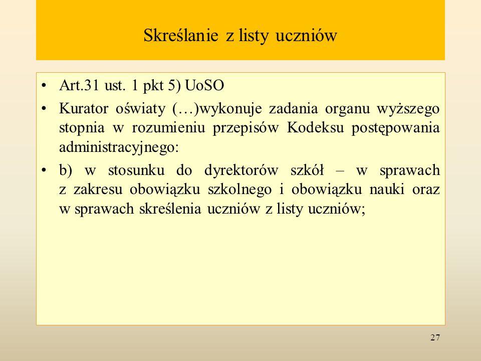 Skreślanie z listy uczniów Art.31 ust. 1 pkt 5) UoSO Kurator oświaty (…)wykonuje zadania organu wyższego stopnia w rozumieniu przepisów Kodeksu postęp