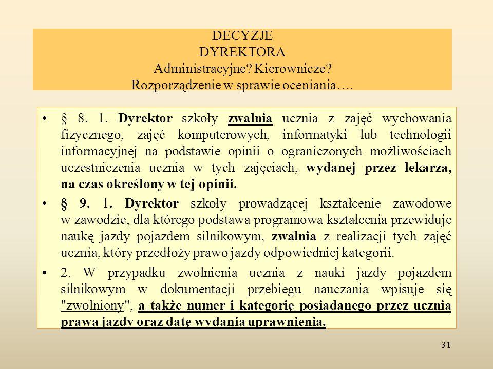 DECYZJE DYREKTORA Administracyjne? Kierownicze? Rozporządzenie w sprawie oceniania…. § 8. 1. Dyrektor szkoły zwalnia ucznia z zajęć wychowania fizyczn