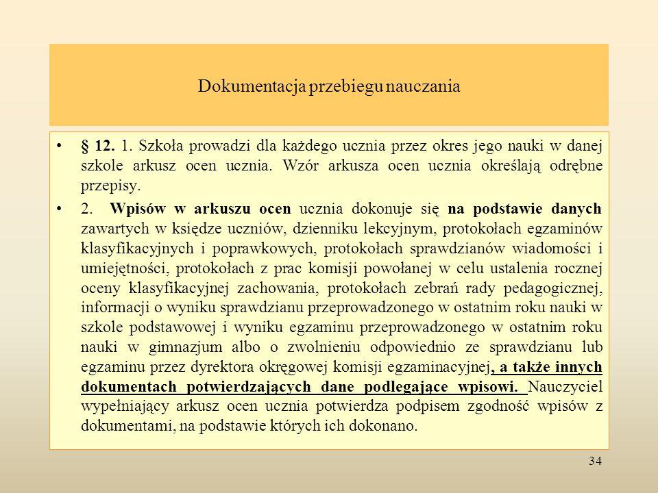 Dokumentacja przebiegu nauczania § 12. 1. Szkoła prowadzi dla każdego ucznia przez okres jego nauki w danej szkole arkusz ocen ucznia. Wzór arkusza oc