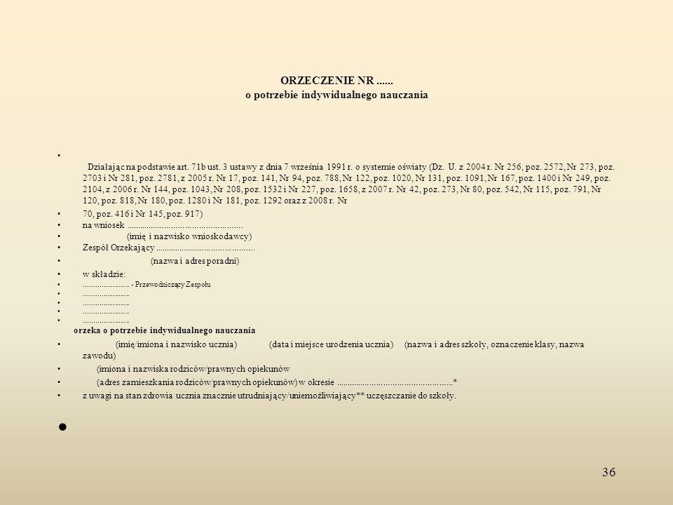 ORZECZENIE NR...... o potrzebie indywidualnego nauczania Działając na podstawie art. 71b ust. 3 ustawy z dnia 7 września 1991 r. o systemie oświaty (D