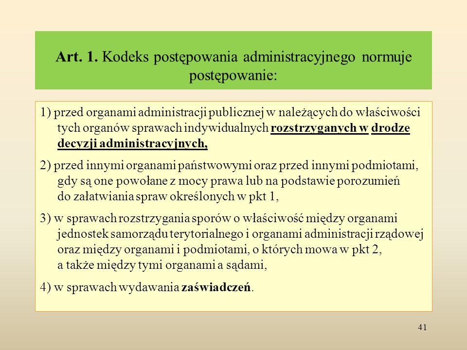 Art. 1. Kodeks postępowania administracyjnego normuje postępowanie: 1) przed organami administracji publicznej w należących do właściwości tych organó