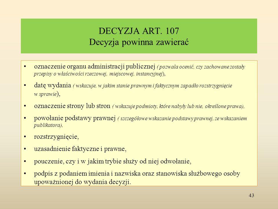 DECYZJA ART. 107 Decyzja powinna zawierać oznaczenie organu administracji publicznej ( pozwala ocenić, czy zachowane zostały przepisy o właściwości rz