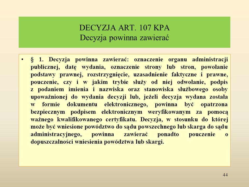 DECYZJA ART. 107 KPA Decyzja powinna zawierać § 1. Decyzja powinna zawierać: oznaczenie organu administracji publicznej, datę wydania, oznaczenie stro