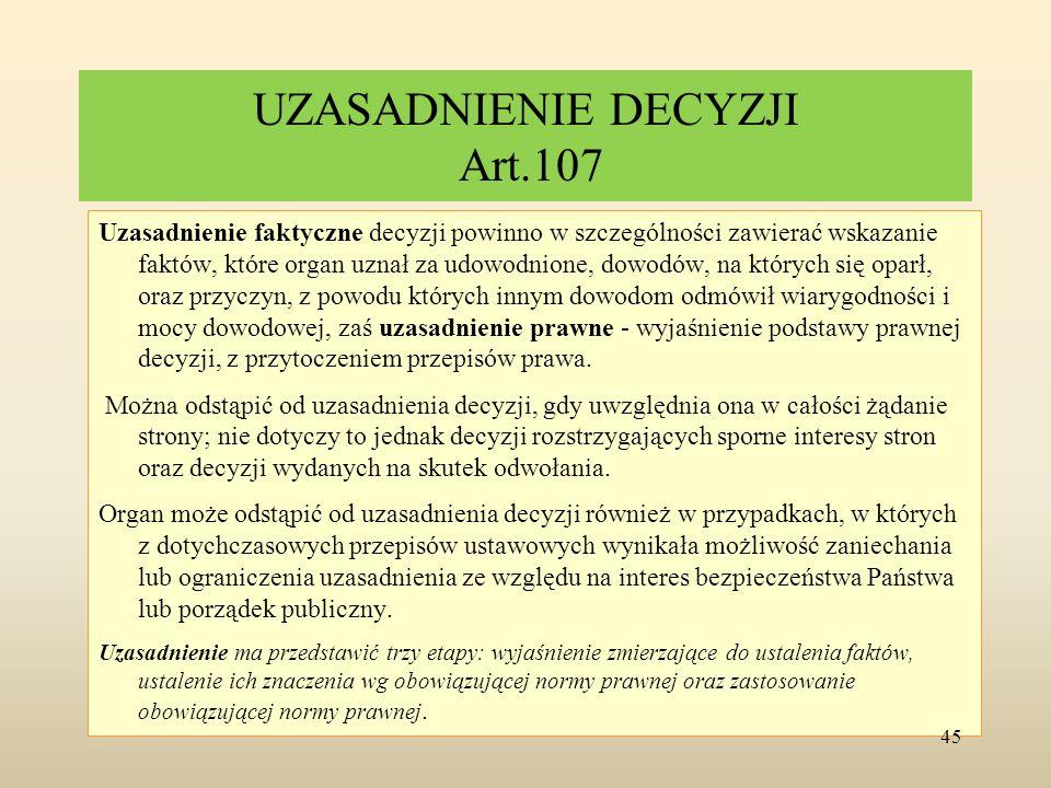 UZASADNIENIE DECYZJI Art.107 Uzasadnienie faktyczne decyzji powinno w szczególności zawierać wskazanie faktów, które organ uznał za udowodnione, dowod