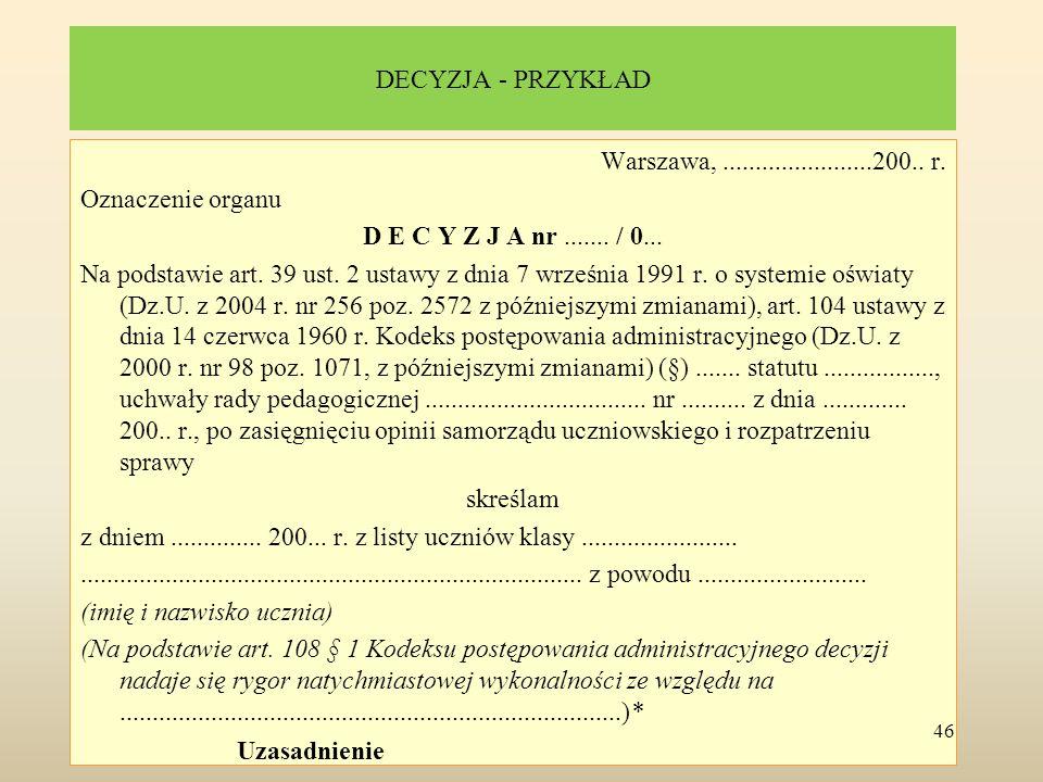 DECYZJA - PRZYKŁAD Warszawa,.......................200.. r. Oznaczenie organu D E C Y Z J A nr....... / 0... Na podstawie art. 39 ust. 2 ustawy z dnia