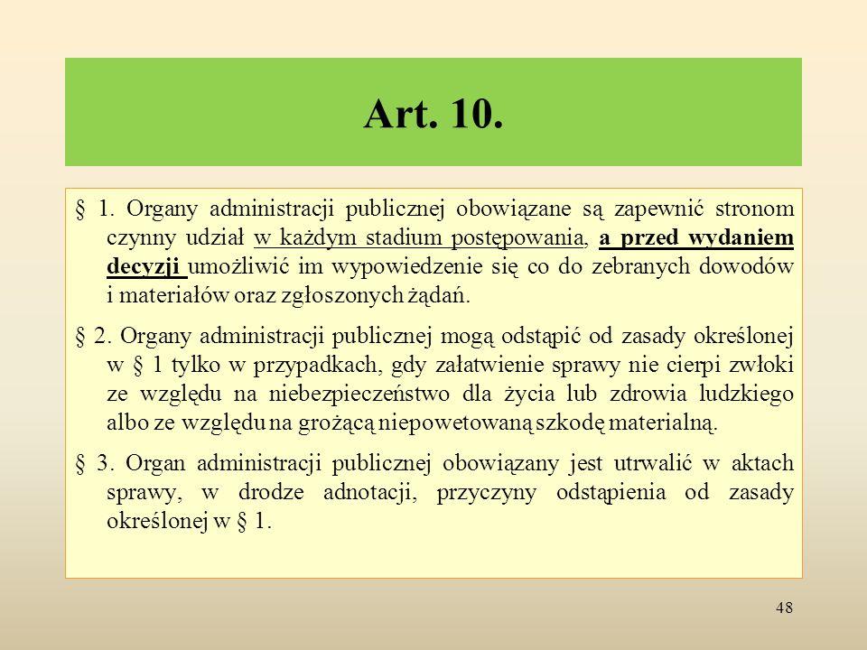 Art. 10. § 1. Organy administracji publicznej obowiązane są zapewnić stronom czynny udział w każdym stadium postępowania, a przed wydaniem decyzji umo