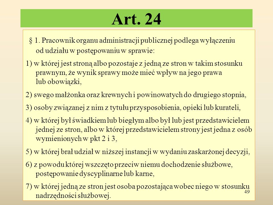 Art. 24 § 1. Pracownik organu administracji publicznej podlega wyłączeniu od udziału w postępowaniu w sprawie: 1) w której jest stroną albo pozostaje