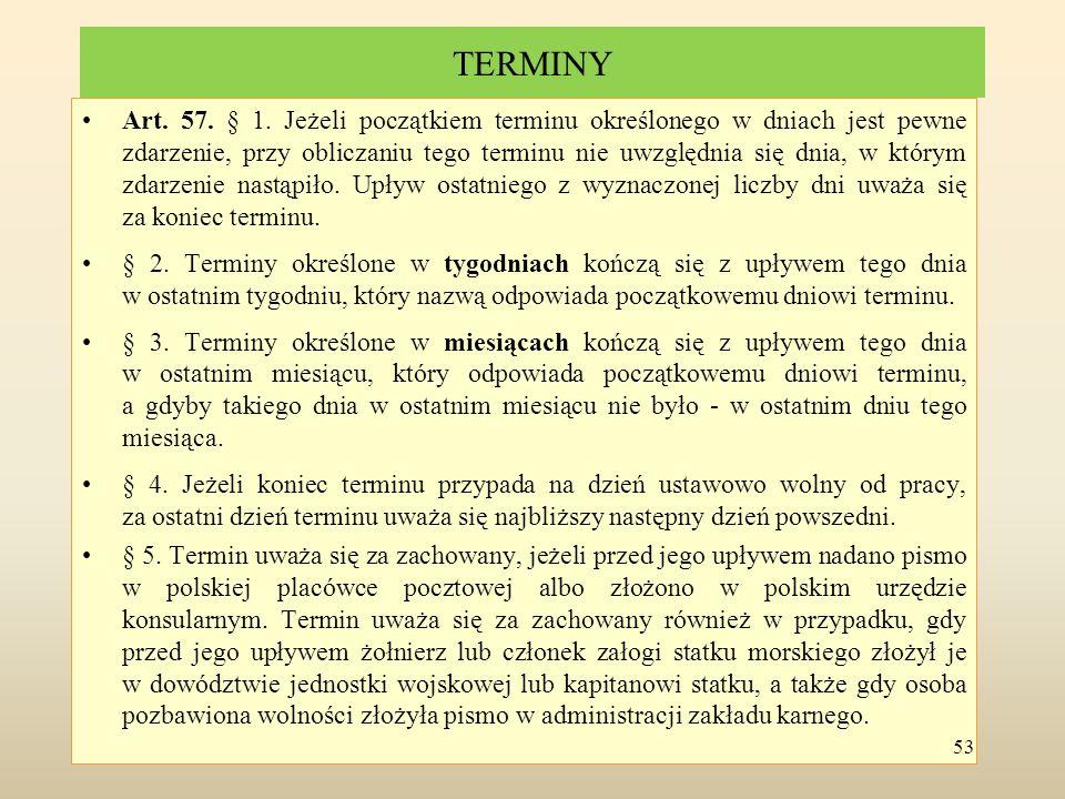TERMINY Art. 57. § 1. Jeżeli początkiem terminu określonego w dniach jest pewne zdarzenie, przy obliczaniu tego terminu nie uwzględnia się dnia, w któ