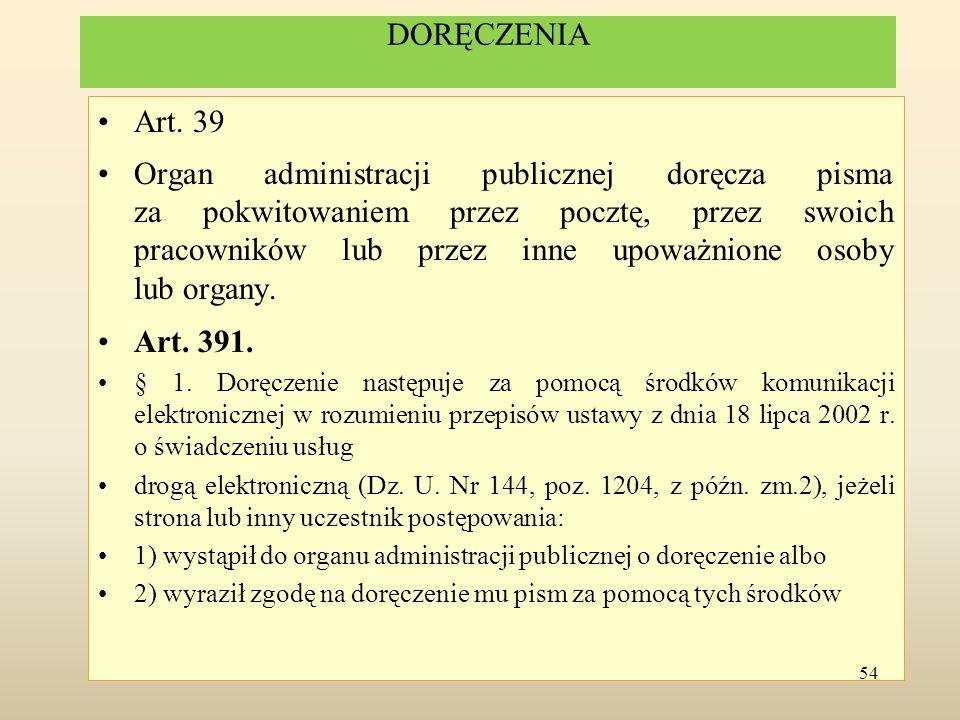 DORĘCZENIA Art. 39 Organ administracji publicznej doręcza pisma za pokwitowaniem przez pocztę, przez swoich pracowników lub przez inne upoważnione oso