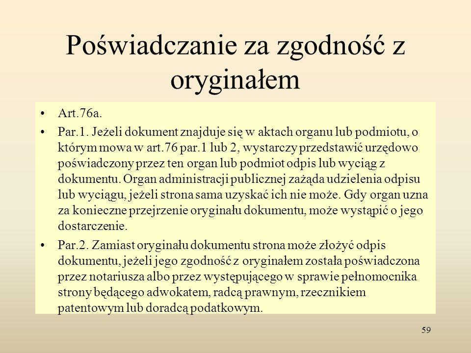 Poświadczanie za zgodność z oryginałem Art.76a. Par.1. Jeżeli dokument znajduje się w aktach organu lub podmiotu, o którym mowa w art.76 par.1 lub 2,
