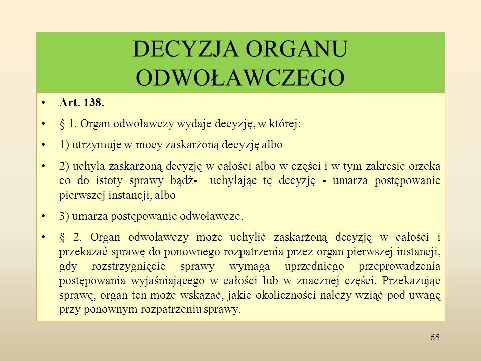 DECYZJA ORGANU ODWOŁAWCZEGO Art. 138. § 1. Organ odwoławczy wydaje decyzję, w której: 1) utrzymuje w mocy zaskarżoną decyzję albo 2) uchyla zaskarżoną